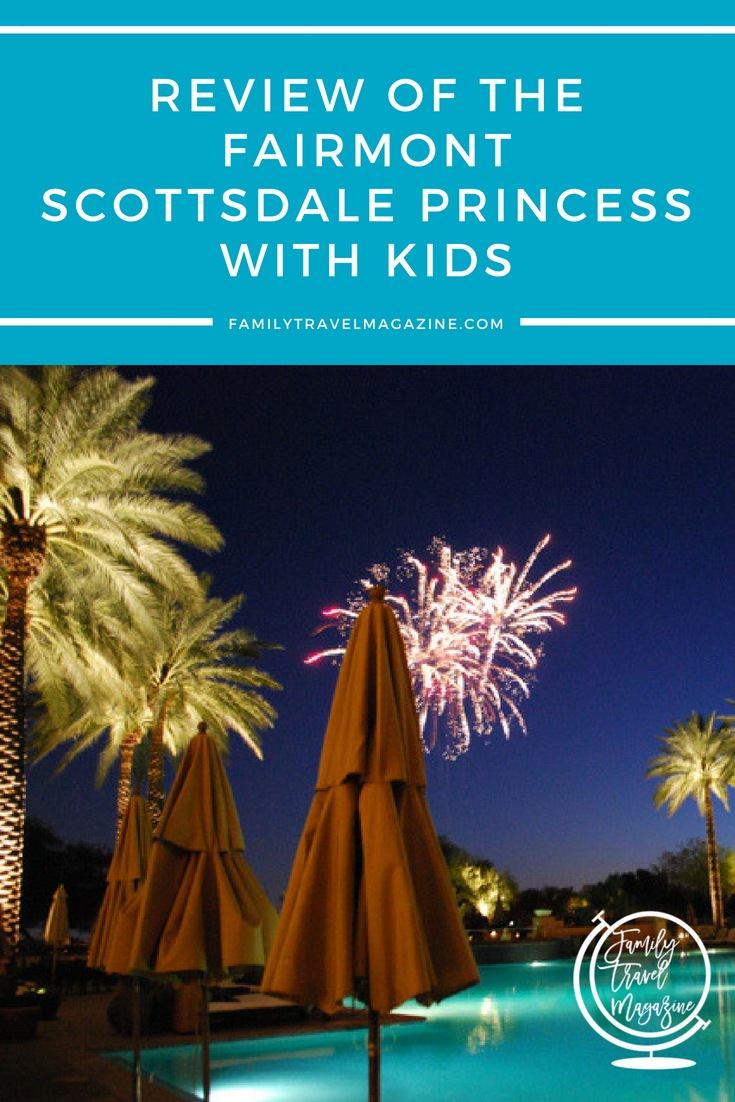 The Fairmont Scottsdale Princess With Kids, including info on the spa, restaurants, kids' club, and other activities.
