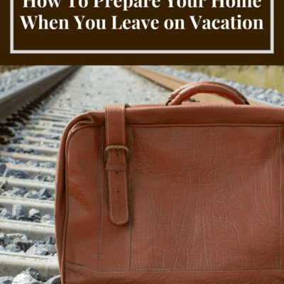 How To Prepare Your Home When You Leave on Vacation