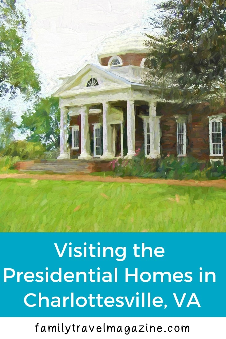 With three presidential homes in the Charlottesville, Virginia area, it's a great place for a spring break vacation.