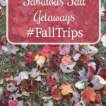 Fabulous Fall Getaways #FallTrips