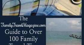 FamilyTravelMagazine.com Guide to Over 100 Family Travel Tips