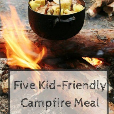Five Kid-Friendly Campfire Meal Ideas