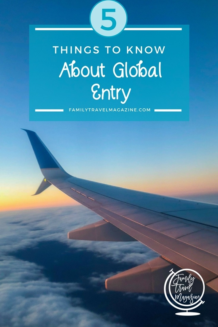 5 Things to Know About Global Entry, including how Global Entry is different from TSA Precheck, and Global Entry for children.