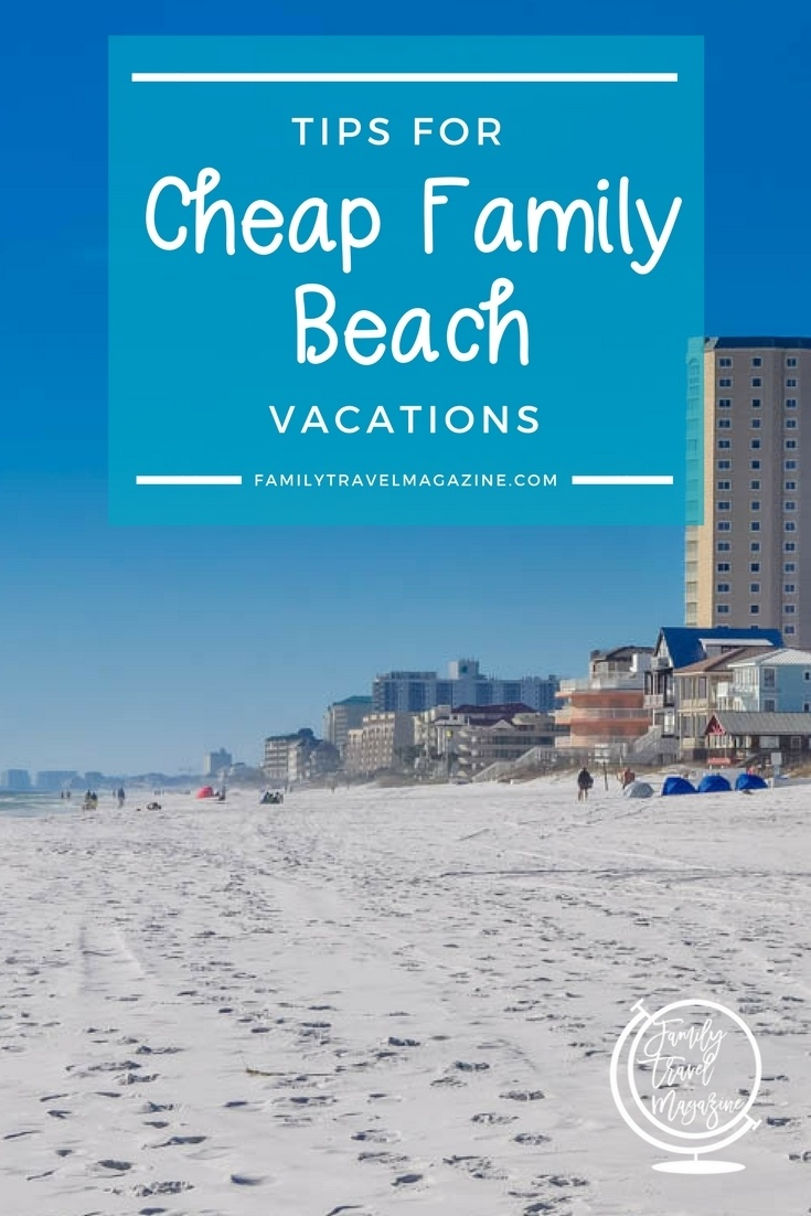 Tips for cheap family beach vacations, including where to look for affordable accommodations.