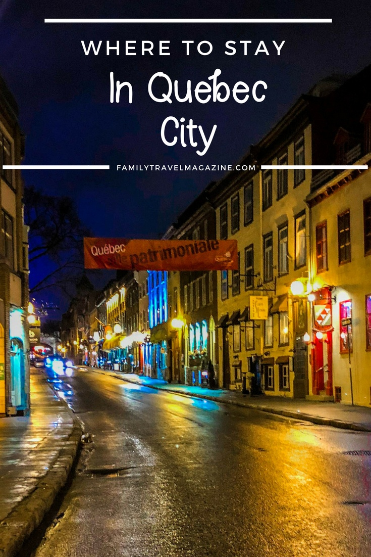 Where to stay in Quebec City with kids, including neighborhoods to consider and hotels that we recommend.