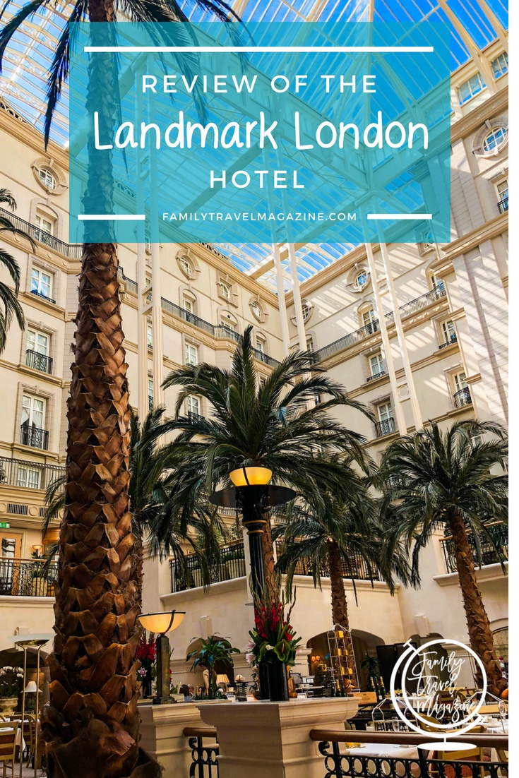 A review of the Landmark Hotel London - a luxury family-friendly hotel located in the Marylebone district of London.