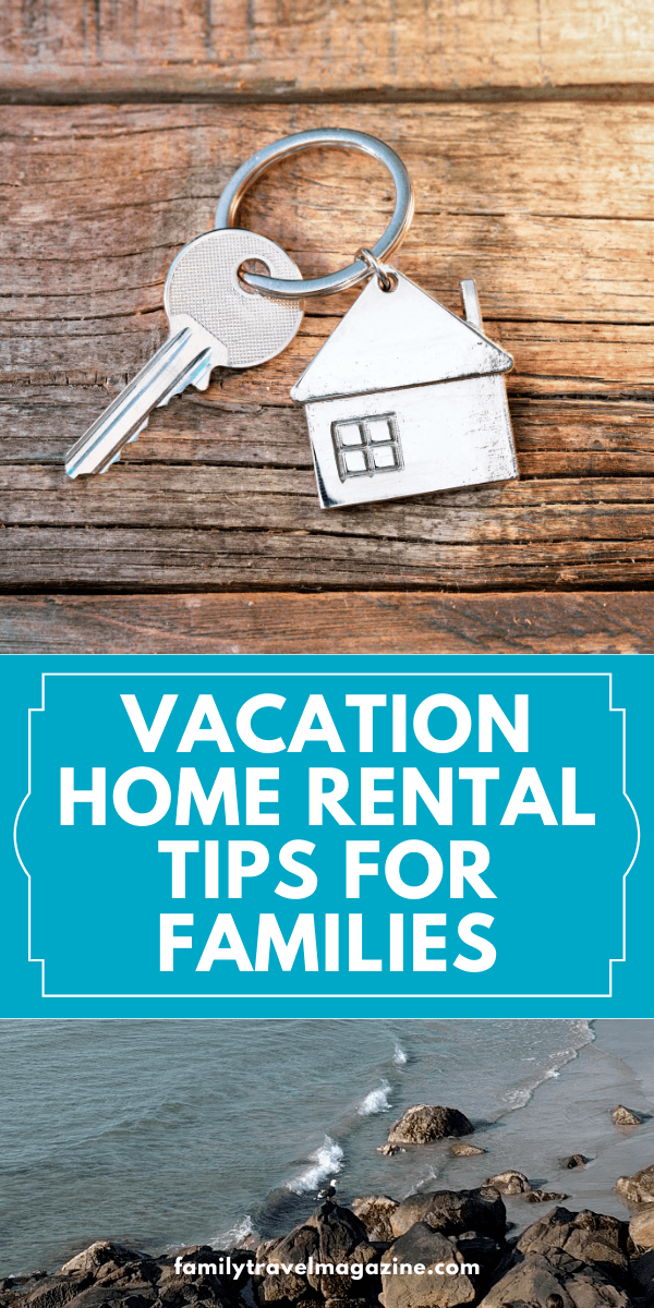Vacation home rental tips for families